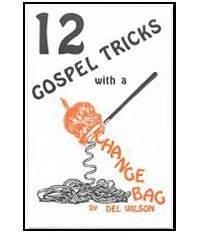 TWELVE GOSPEL TRICKS WITH A CHANGE BAG by DEL WILSON