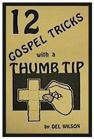 TWELVE GOSPEL TRICKS WITH A THUMBTIP by DEL WILSON