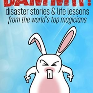 ABRACADAMMIT! DISASTER STORIES & LIFE LESSONS FROM THE WORLD'S TOP MAGICIANS BY BEN ZABIN